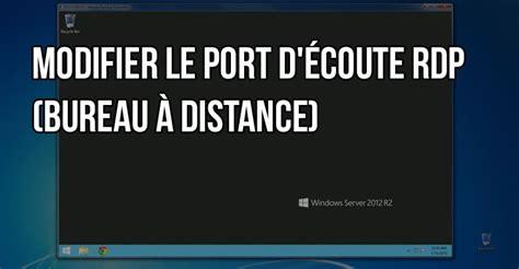 port connexion bureau distance modifier le port d écoute rdp bureau à distance