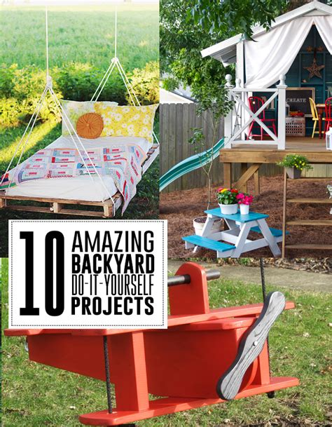 diy outside projects 10 amazing diy backyard projects