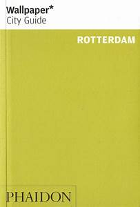 Wallpaper City Guide Rotterdam. 2014 edition