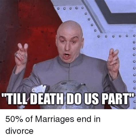 Divorce Memes - till death dous part 50 of marriages end in divorce marriage meme on sizzle