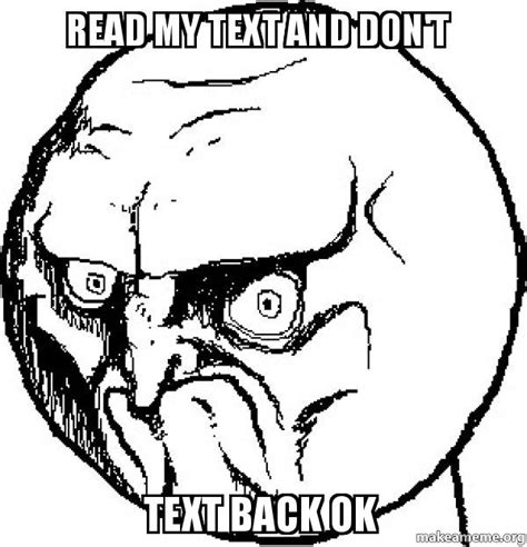 Meme Faces In Text Form - read my text and don t text back ok no rage face make a meme
