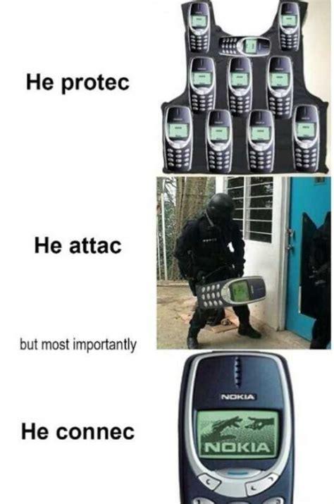 Nokia Meme - dopl3r com memes he protec he attac but most importantly nokia he connec nokia