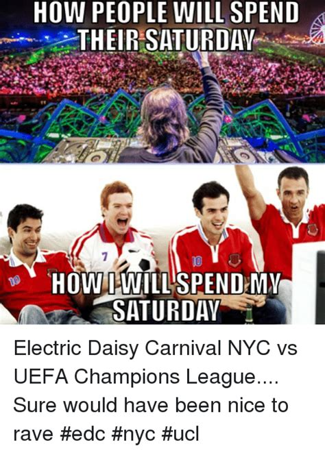 Edc Meme - how people will spend their saturday how will spend my saturday electric daisy carnival nyc vs