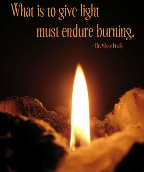 What Is To Give Light Must Endure Burning - what is to give light must endure burning viktor emil