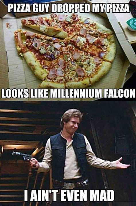 Solo Memes - han solo aint even mad the delivery guy dropped his pizza realfunny