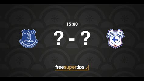 Everton vs Cardiff Predictions, Betting Tips and Match ...