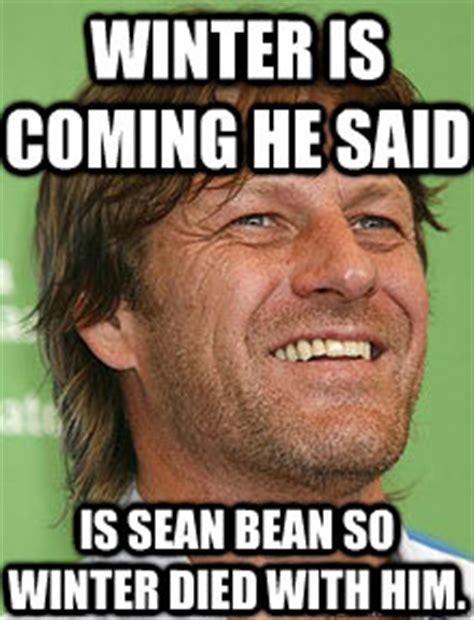 Sean Bean Memes - winter is coming he said is sean bean so winter died with him love to die sean bean quickmeme