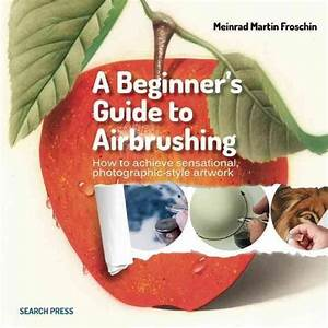 A Thorough Manual On Airbrushing Techniques For Beginners