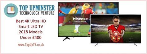 The Best 4k Ultra Hd Tv Best 4k Ultra Hd Smart Led Tv 2018 163 400 Top Up