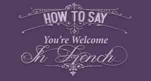 15+ Ways to Say You're Welcome in French - Frenchplanations