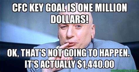 One Million Dollars Meme - cfc key goal is one million dollars ok that s not going to happen it s actually 1 440 00