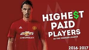 Top 10 Highest Paid Footballers in Premier League (2016 ...