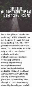 DON'T QUIT YOU DIDNT COME THIS FAR TO ONLY COME THIS FAR ...