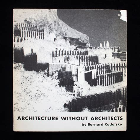 Architecture Without Architects  Bernard Rudofsky 2nd