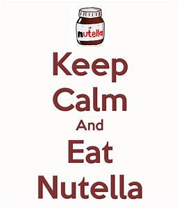 Keep Calm And Eat Nutella - KEEP CALM AND CARRY ON Image ...