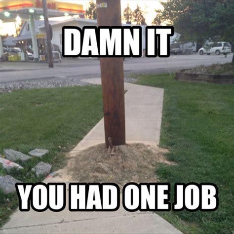 You Had One Job Meme - you had one job you had one job know your meme