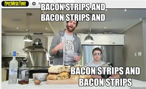 Bacon Strips And Bacon Strips Meme - bacon strips and bacon strips and bacon strips and bacon strips epic meal time quickmeme
