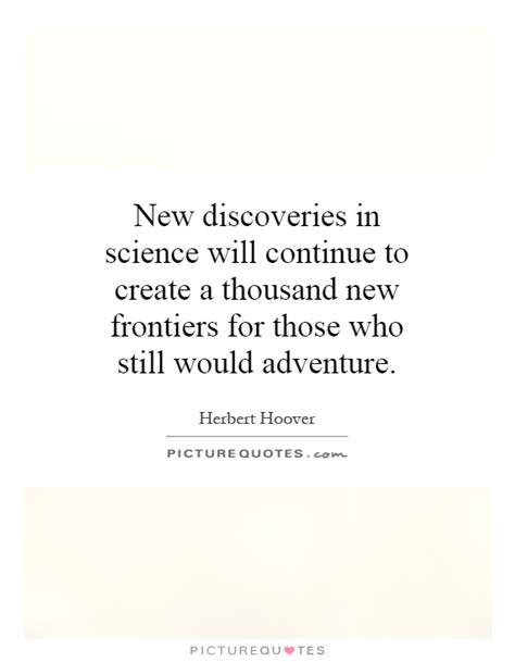 New Discoveries In Science Will Continue To Create A