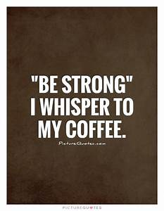 Strong Coffee Quotes. QuotesGram