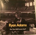 Ryan Adams - Do You Still Love Me? | Releases | Discogs
