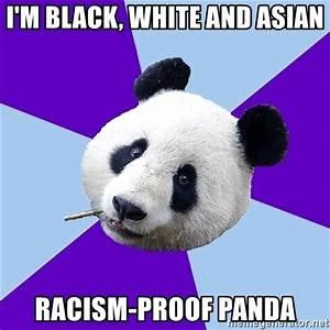 I'm black, white and Asian Racism-Proof panda - Phts Panda ...