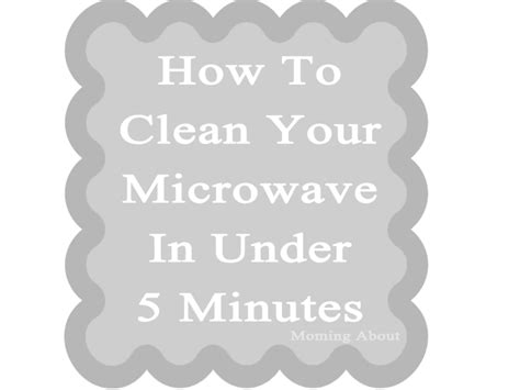 how to wash something moming about a clean microwave in five minutes or less