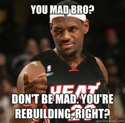 Why You Mad Bro Meme - why you mad bro quotes quotesgram