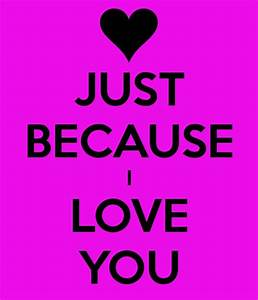 Just Because I Love You Quotes & Sayings | Just Because I ...