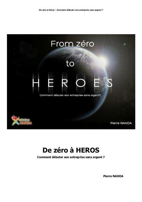 de z 233 ro 224 heros comment d 233 buter entreprise sans argent