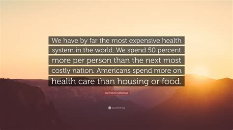 """Many states also direct health insurance inquiries to the marketplace at healthcare.gov. Kathleen Sebelius Quote: """"We have by far the most expensive health system in the world. We spend ..."""