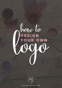 design your own logo how to design your own logo nose graze