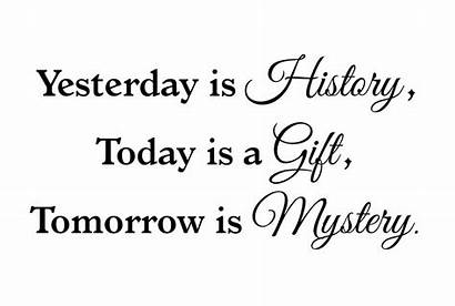 Yesterday History Today Gift Tomorrow Mystery Muursticker