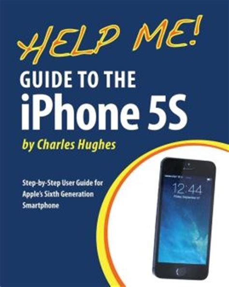 iphone 5s user guide help me guide to the iphone 5s step by step user guide