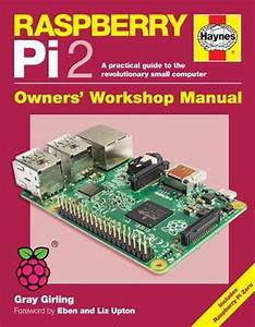 Raspberry Pi 2 Manual  A Practical Guide To The