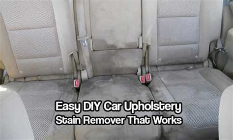 How To Clean Upholstery Stains by Easy Diy Car Upholstery Stain Remover That Works Best