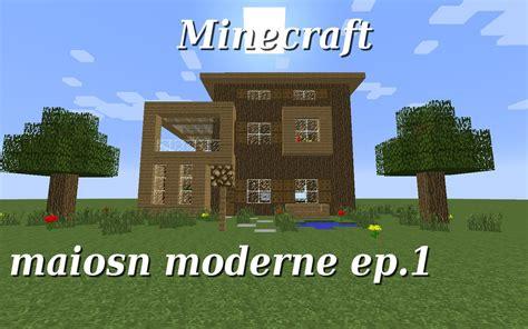minecraft maison en bois minecraft maison moderne en bois ep 1