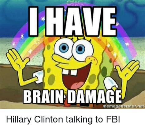 Brain Meme Generator - i have brain damage memegenerator ret hillary clinton talking to fbi brains meme on sizzle