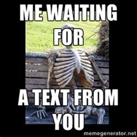 Waiting For Text Meme - still waiting meme text still waiting me waiting for a text from you hilarious