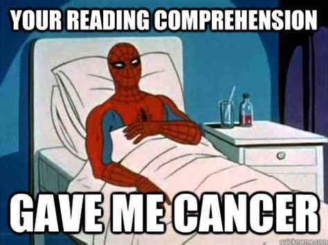 Spiderman Cancer Meme - your reading comprehension gave me cancer gave me cancer quickmeme