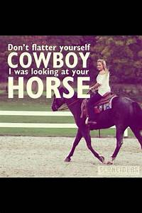 Don't flatt... Hilarious Cowgirl Quotes