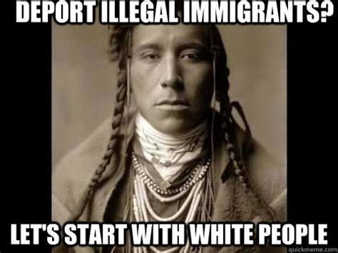 Native American Memes - native american memes about immigration image memes at relatably com