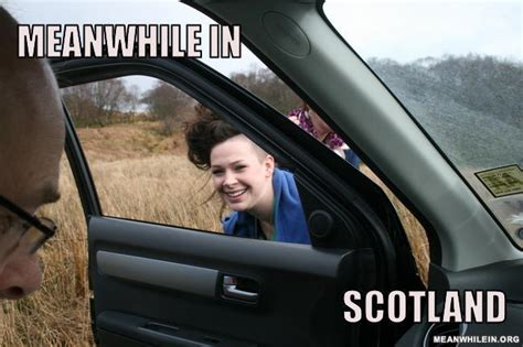 Meanwhile In Scotland Meme - quot meanwhile in quot funny meme pictures meanwhile in