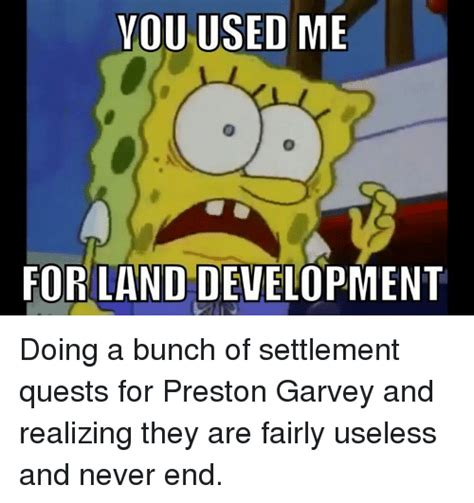 Pictures Used For Memes - you used me for land development doing a bunch of settlement quests for preston garvey and