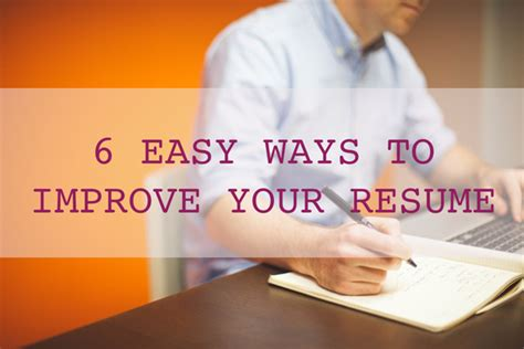 Ways To Improve My Resume by 6 Easy Ways To Improve Your Resume