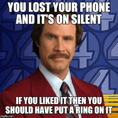 Put A Ring On It Meme - i m ron burgundy imgflip