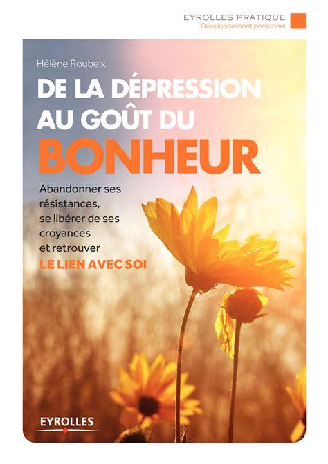 de la depression au gout du bonheur abandonner ses