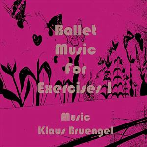 Ballet Music For Exercises 1 By Klaus Bruengel