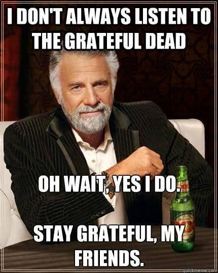Grateful Dead Memes - always grateful funny pinterest