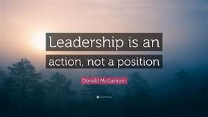 "Donald McGannon Quote: ""Leadership is action, not position ..."