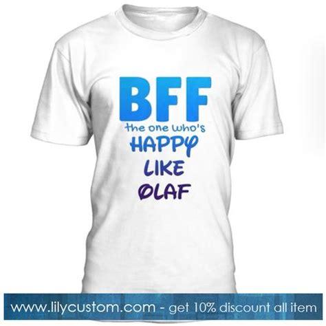 BFF The One Whos Happy Like Olaf Tshirt